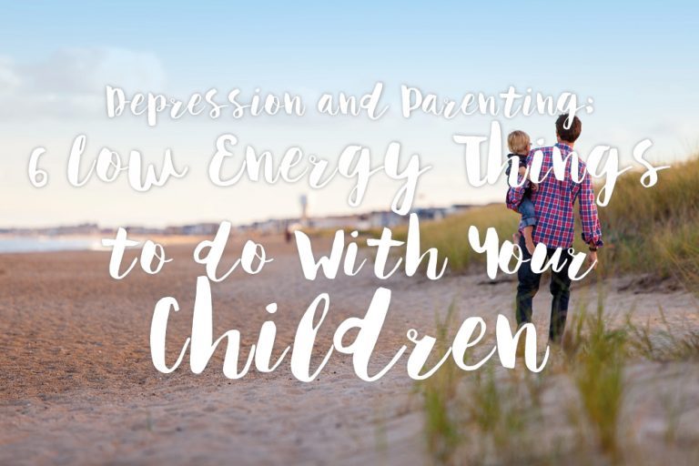 depression-and-parent-6-low-energy-things-to-do-with-your-children-text-768x512